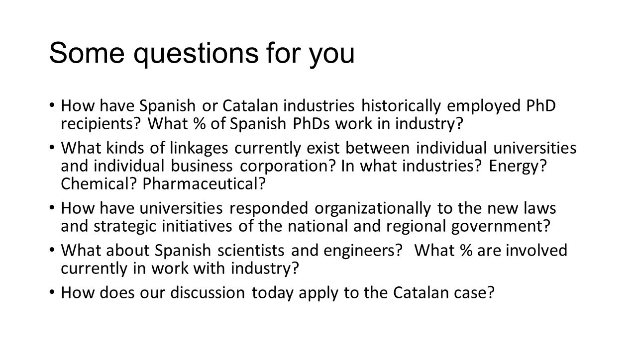 Some questions for you How have Spanish or Catalan industries historically employed PhD recipients What % of Spanish PhDs work in industry