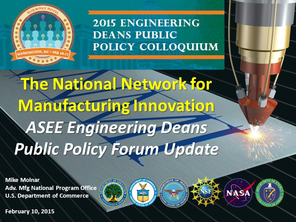 The National Network for Manufacturing Innovation ASEE Engineering Deans Public Policy Forum Update