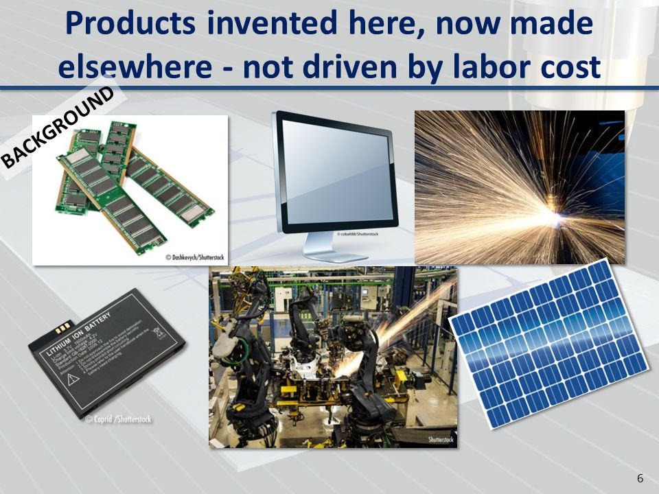 Products invented here, now made elsewhere - not driven by labor cost