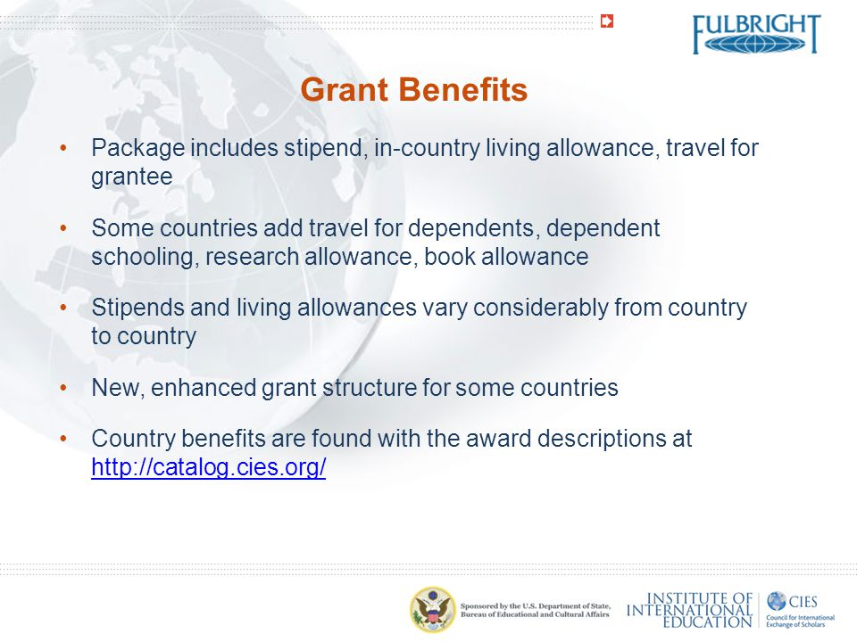 Grant Benefits Package includes stipend, in-country living allowance, travel for grantee.