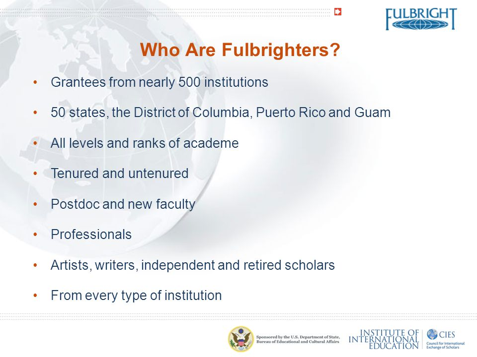 Who Are Fulbrighters Grantees from nearly 500 institutions