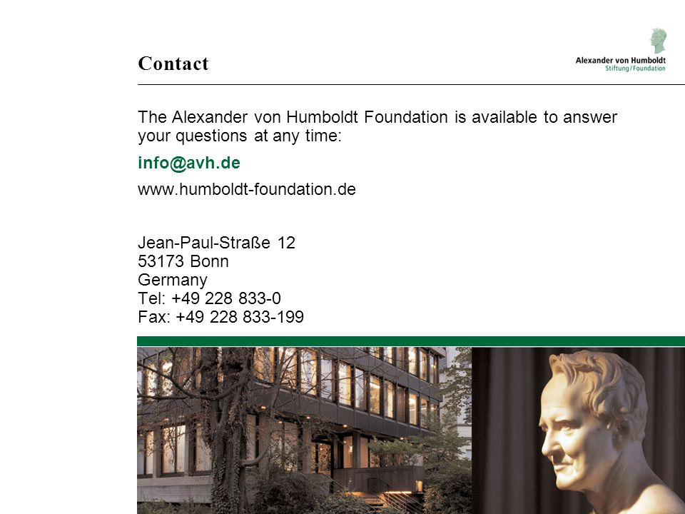 Contact The Alexander von Humboldt Foundation is available to answer your questions at any time: info@avh.de.