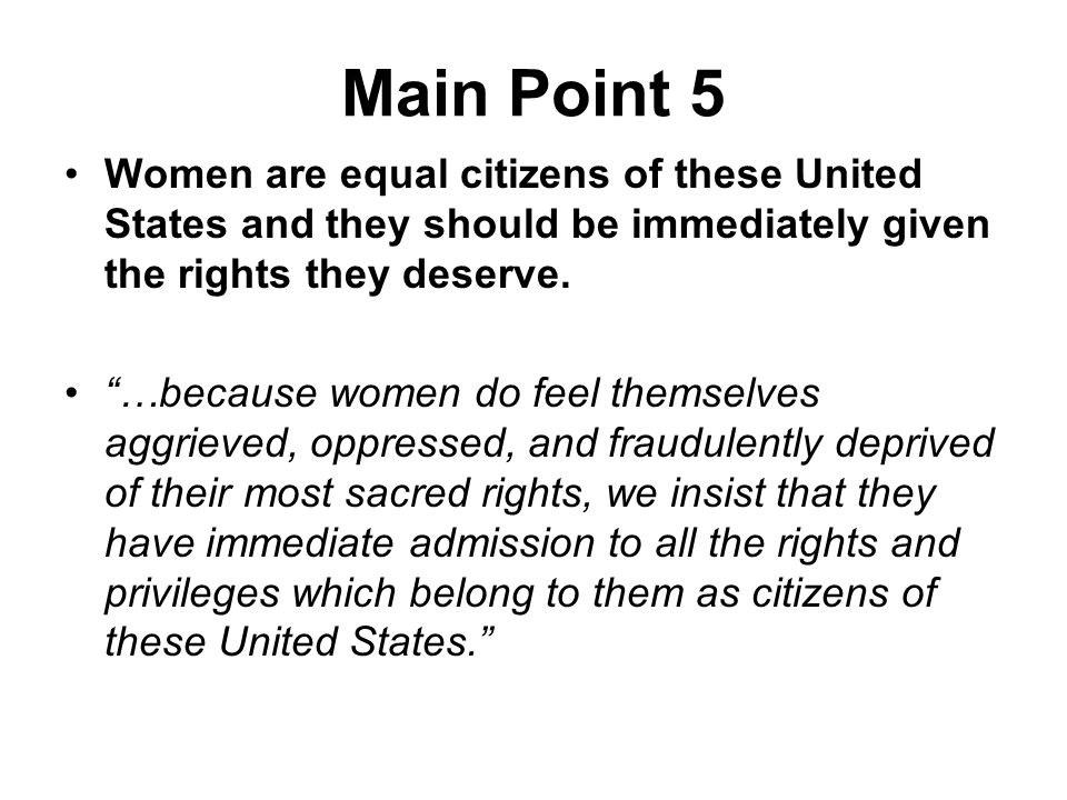 Main Point 5 Women are equal citizens of these United States and they should be immediately given the rights they deserve.