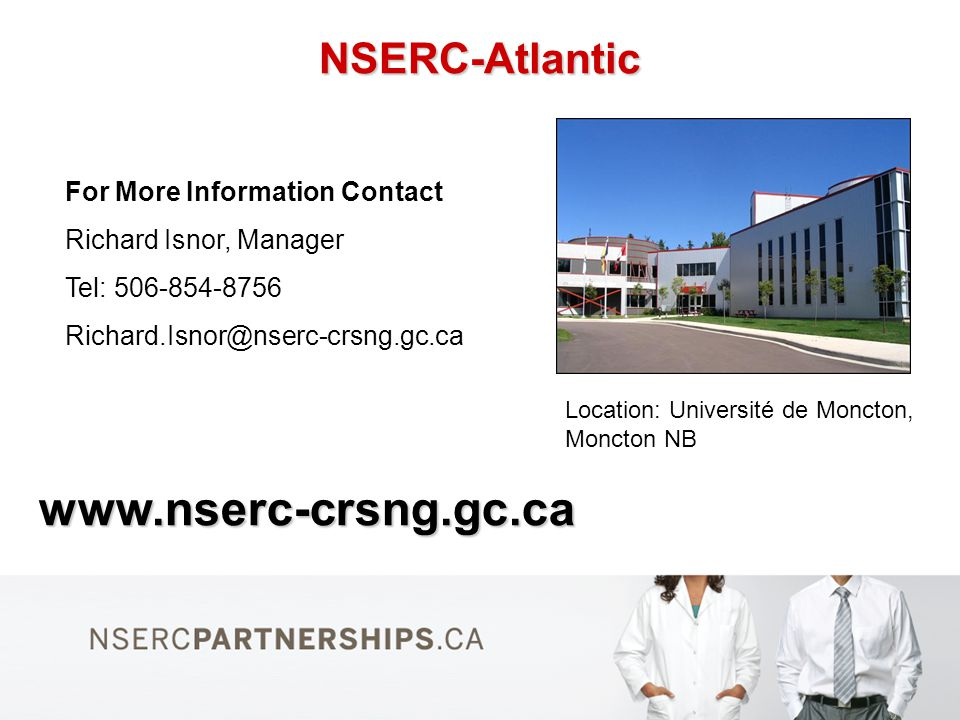 www.nserc-crsng.gc.ca NSERC-Atlantic For More Information Contact