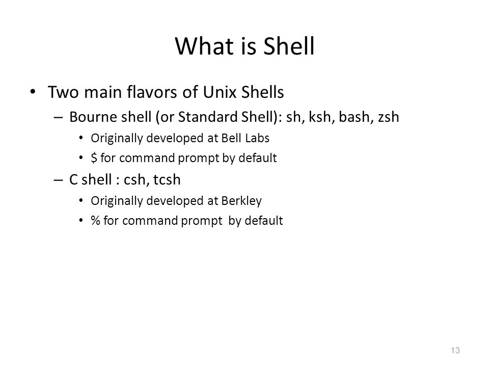What is Shell Two main flavors of Unix Shells