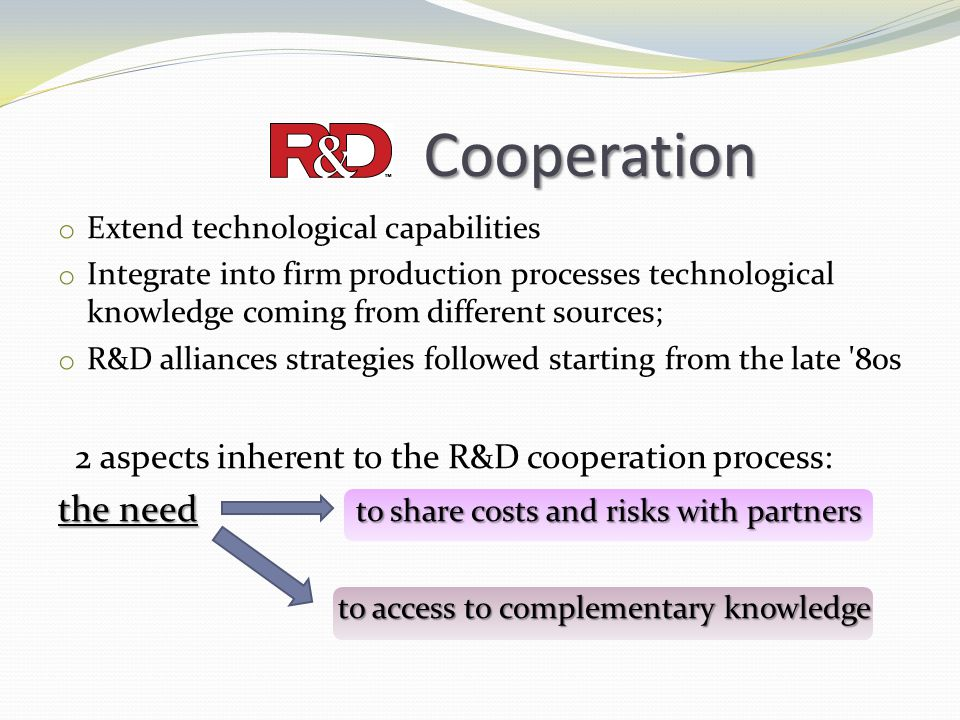 Cooperation the need to share costs and risks with partners