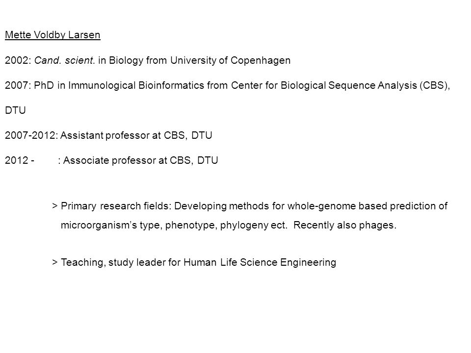 Mette Voldby Larsen 2002: Cand. scient. in Biology from University of Copenhagen.