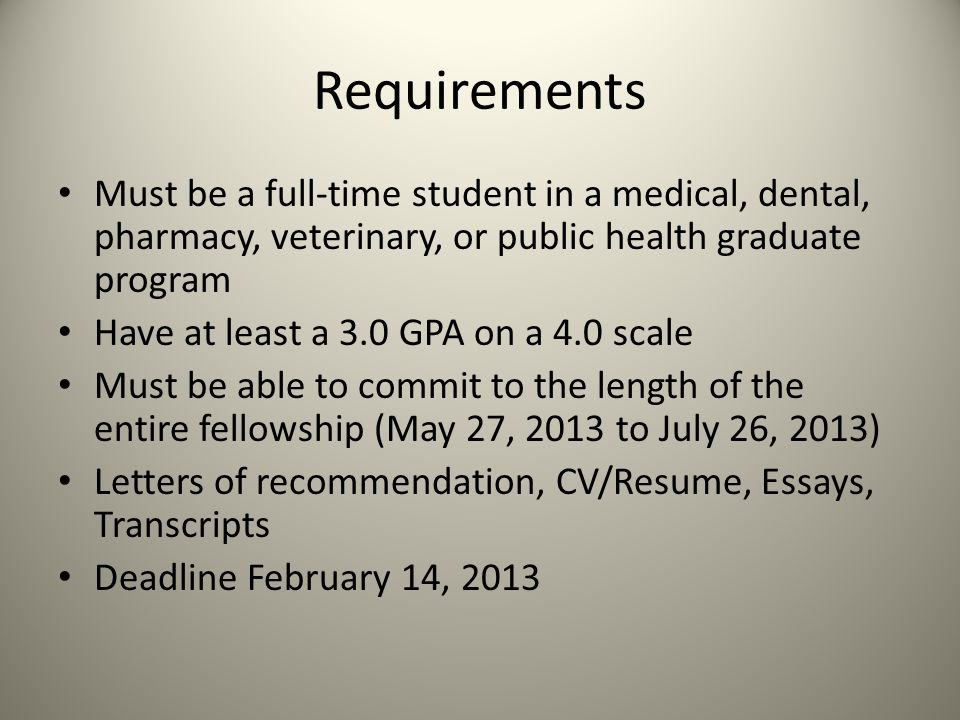 Requirements Must be a full-time student in a medical, dental, pharmacy, veterinary, or public health graduate program.