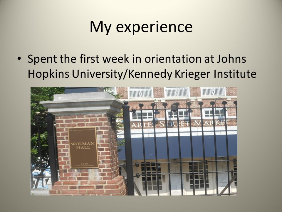 My experience Spent the first week in orientation at Johns Hopkins University/Kennedy Krieger Institute.