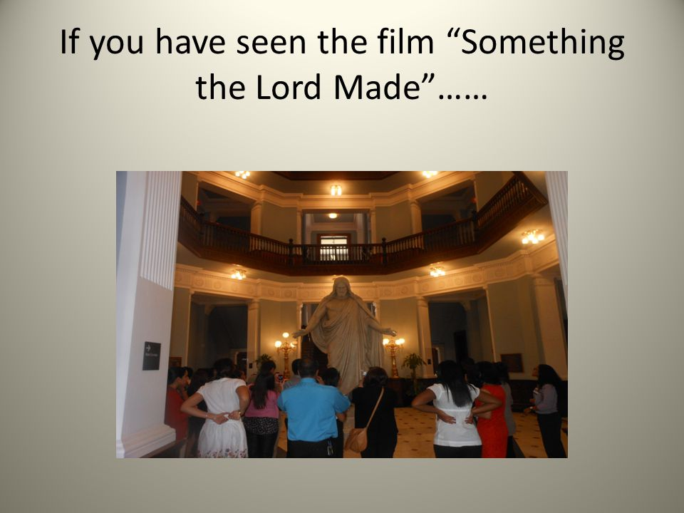 If you have seen the film Something the Lord Made ……