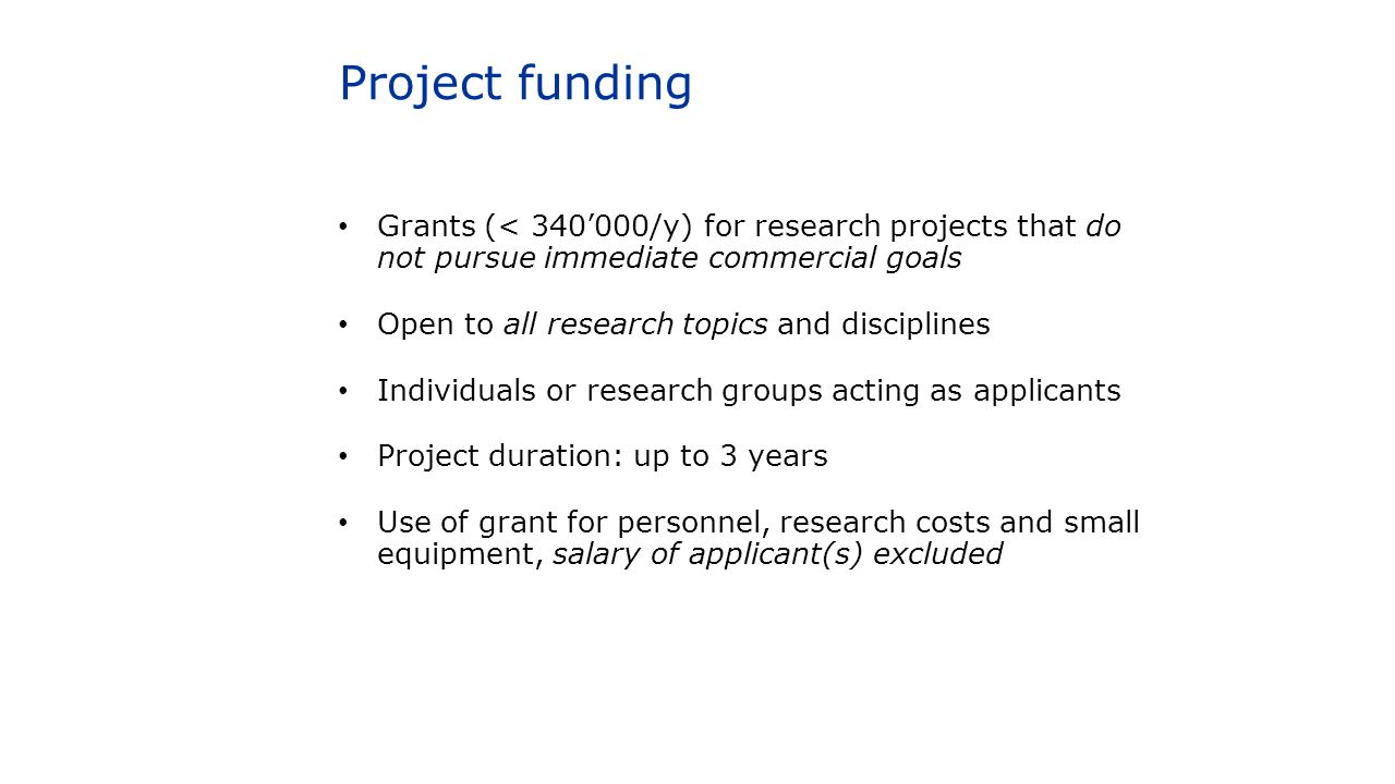 Project funding Grants (< 340'000/y) for research projects that do not pursue immediate commercial goals.