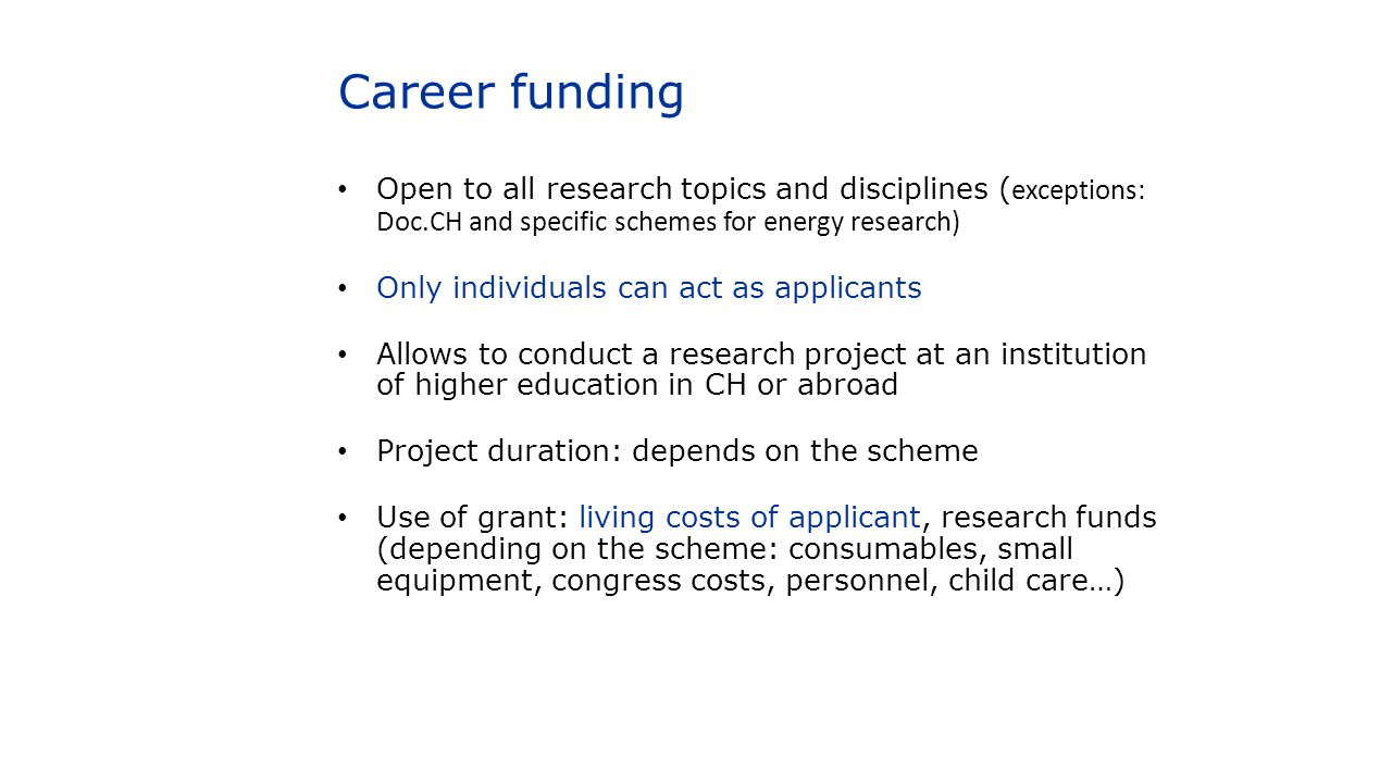 Career funding Open to all research topics and disciplines (exceptions: Doc.CH and specific schemes for energy research)