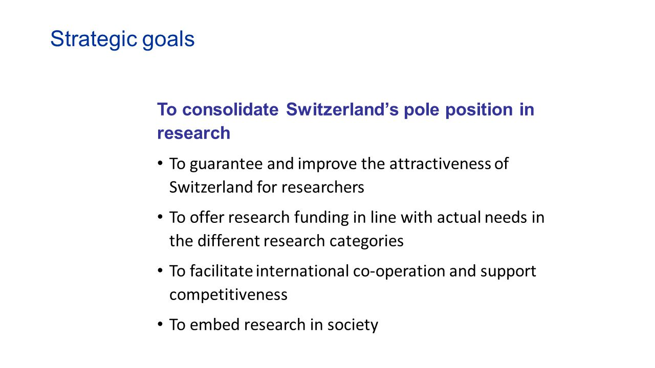 Strategic goals To consolidate Switzerland's pole position in research