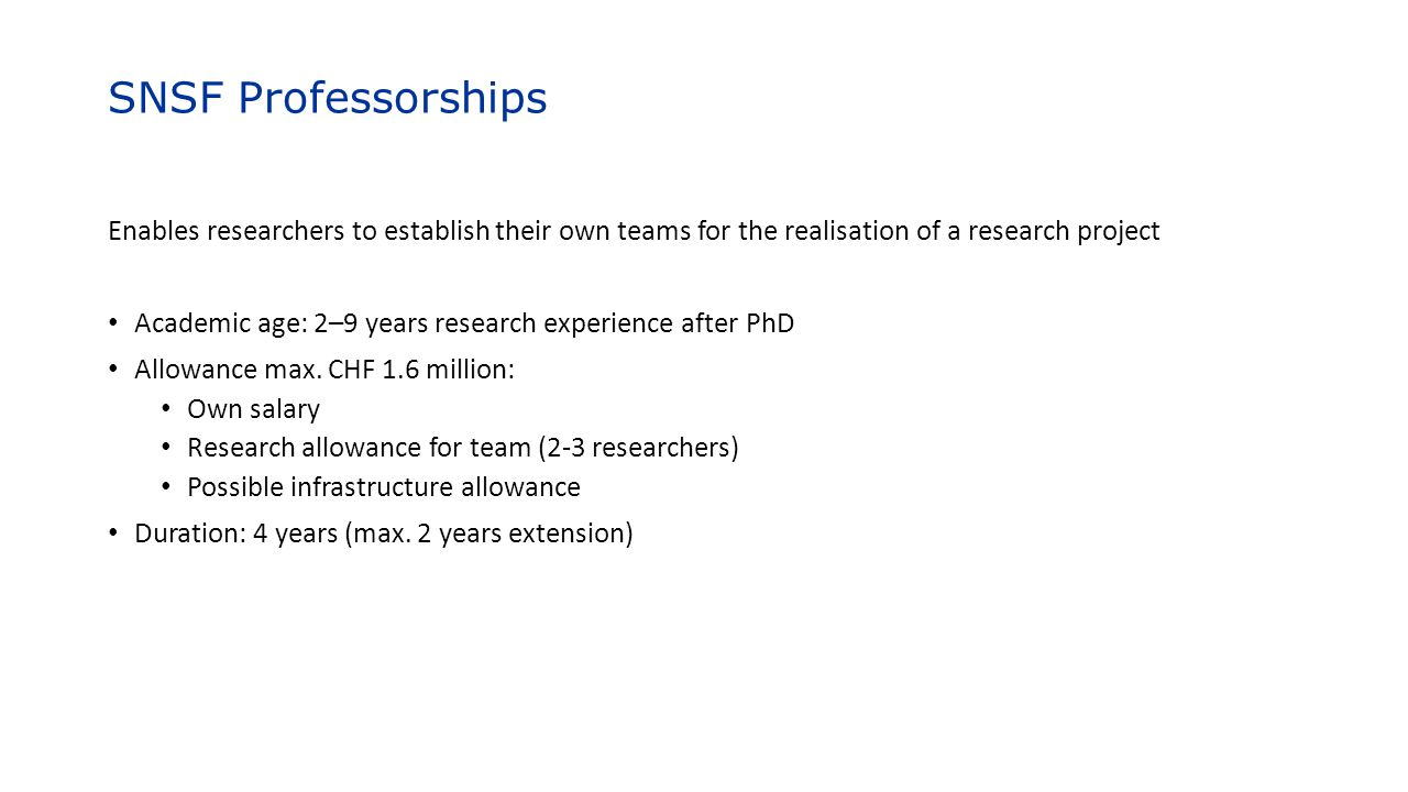 SNSF Professorships Enables researchers to establish their own teams for the realisation of a research project.