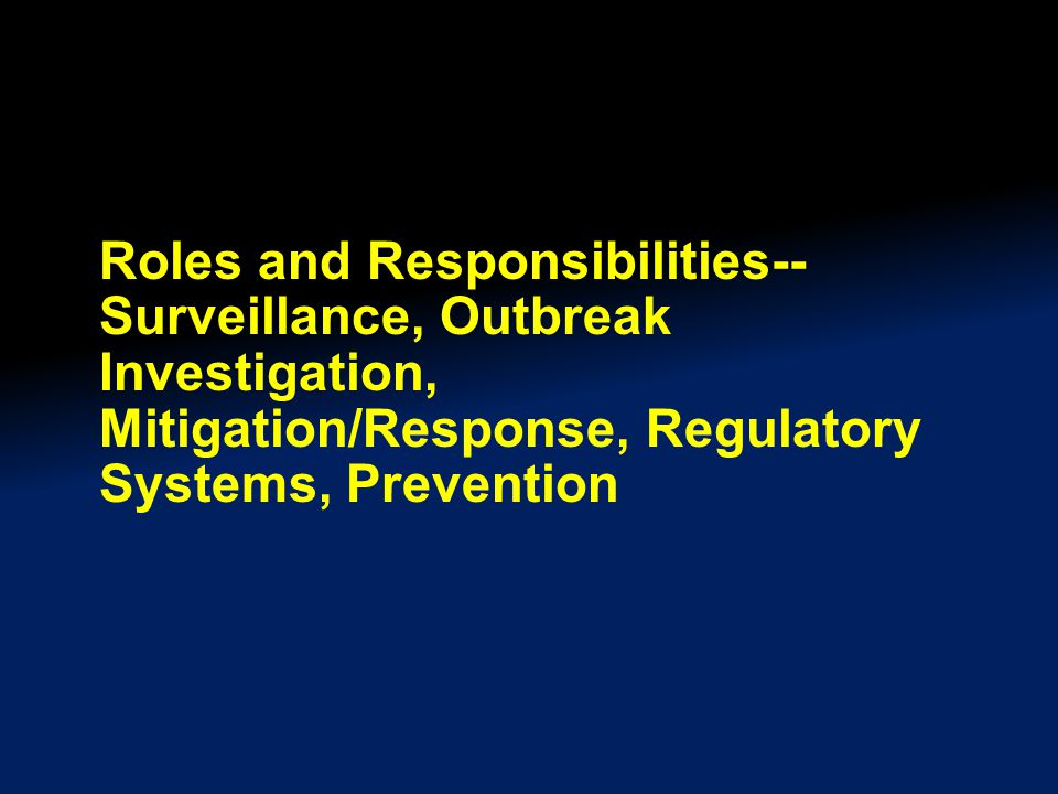 Roles and Responsibilities-- Surveillance, Outbreak Investigation, Mitigation/Response, Regulatory Systems, Prevention