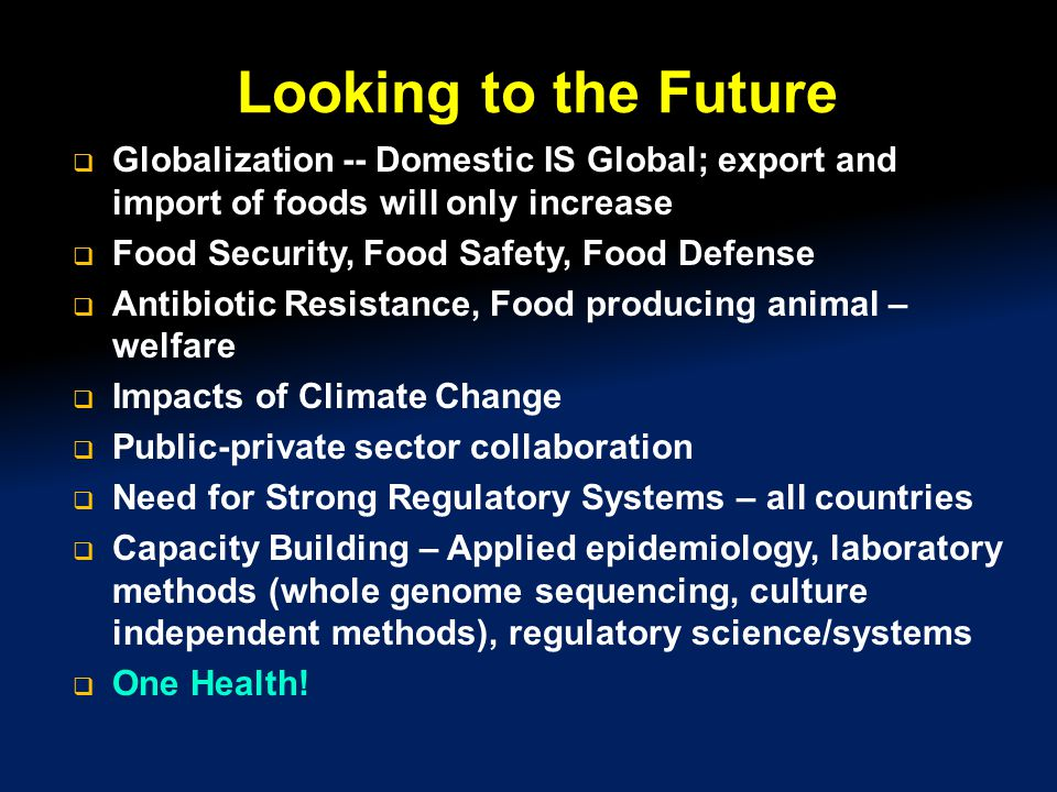Looking to the Future Globalization -- Domestic IS Global; export and import of foods will only increase.
