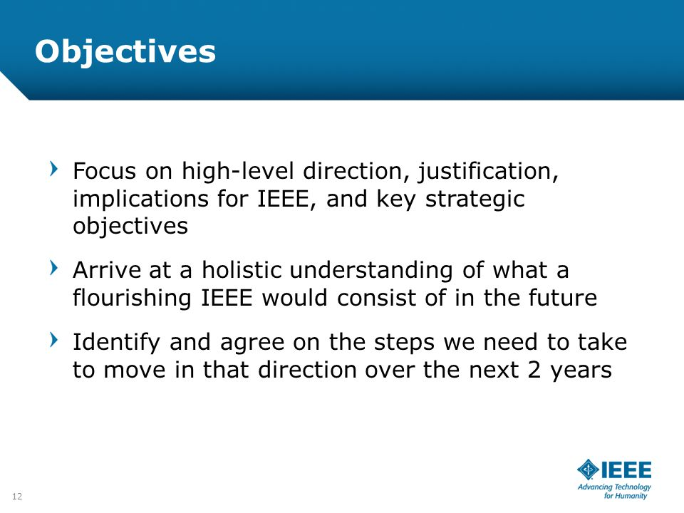 Objectives Focus on high-level direction, justification, implications for IEEE, and key strategic objectives.