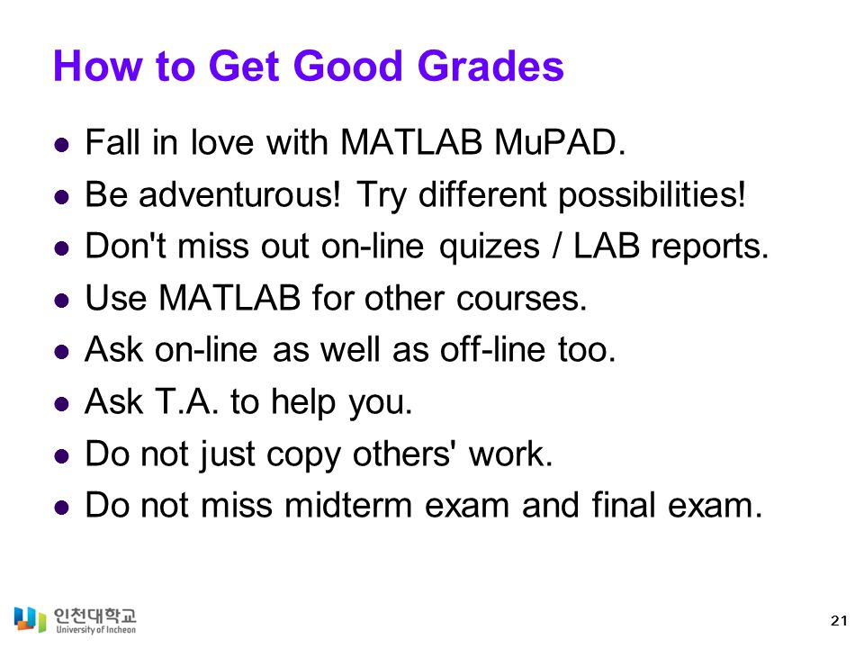 How to Get Good Grades Fall in love with MATLAB MuPAD.