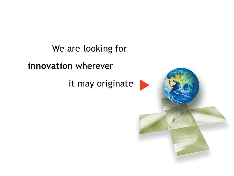 We are looking for innovation wherever it may originate