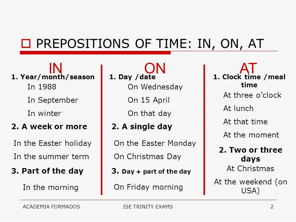 IN ON AT PREPOSITIONS OF TIME: IN, ON, AT In 1988 In September