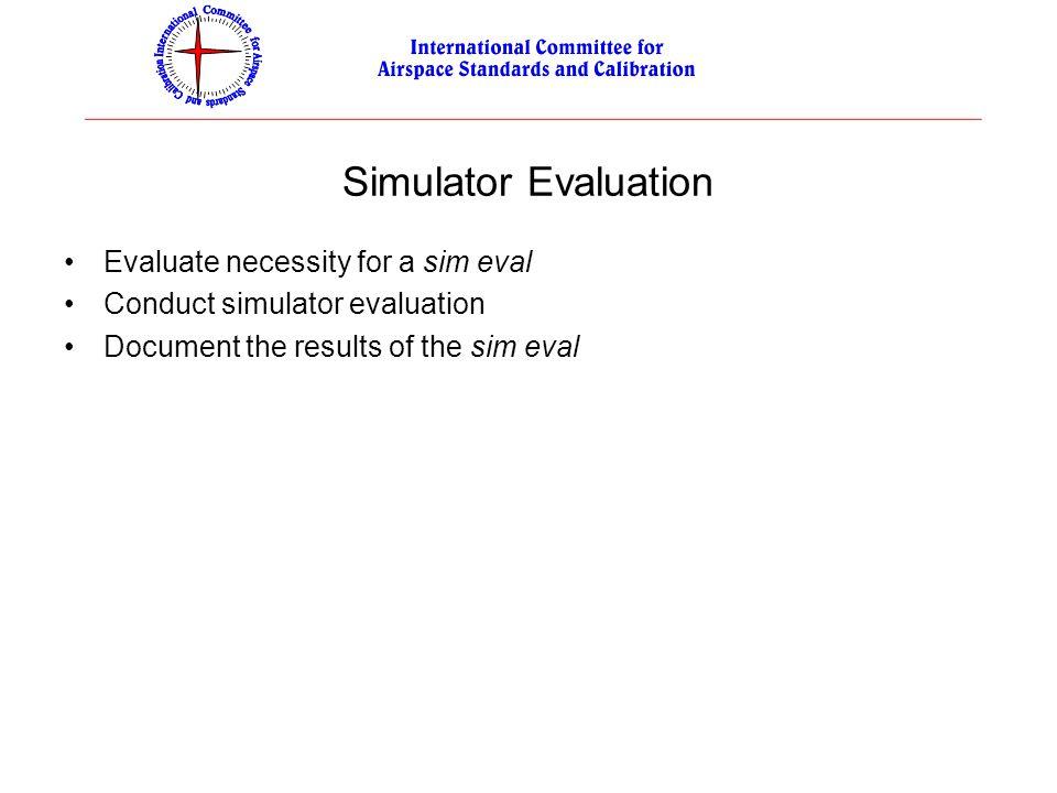 Simulator Evaluation Evaluate necessity for a sim eval