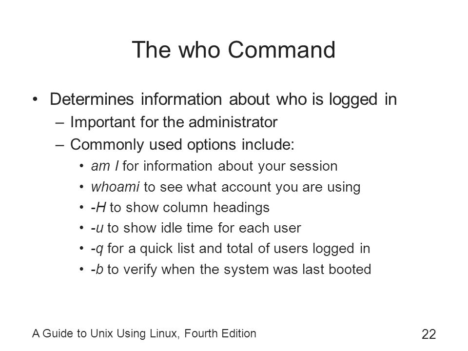 The who Command Determines information about who is logged in
