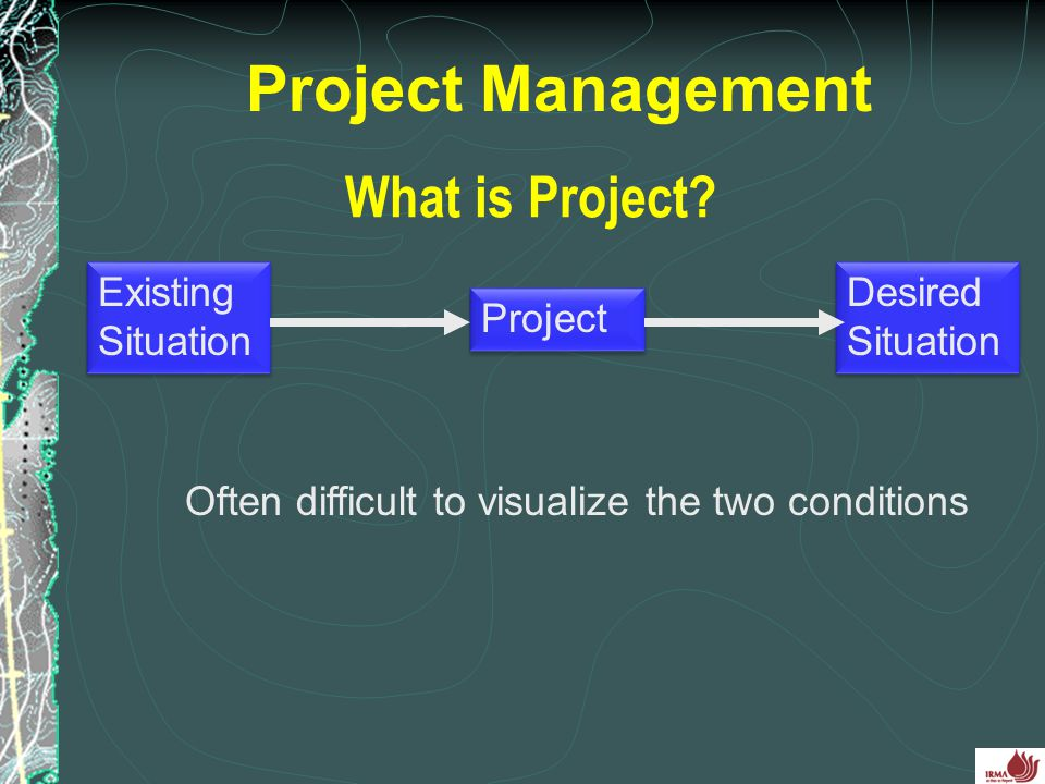 Project Management What is Project Existing Situation Desired