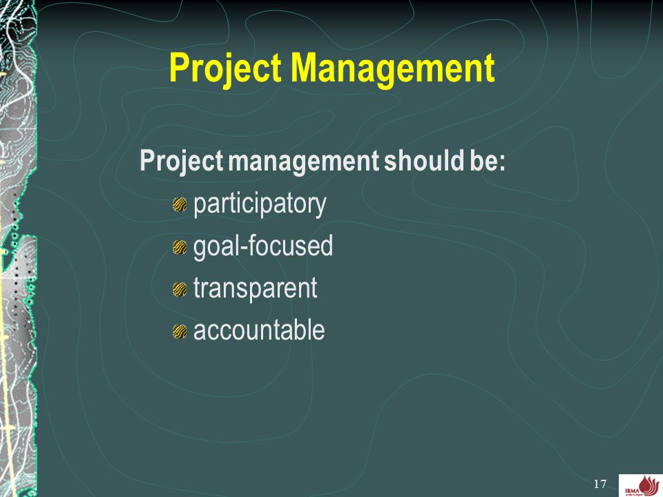Project Management Project management should be: participatory