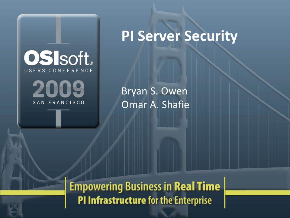 PI Server Security Bryan S. Owen Omar A. Shafie