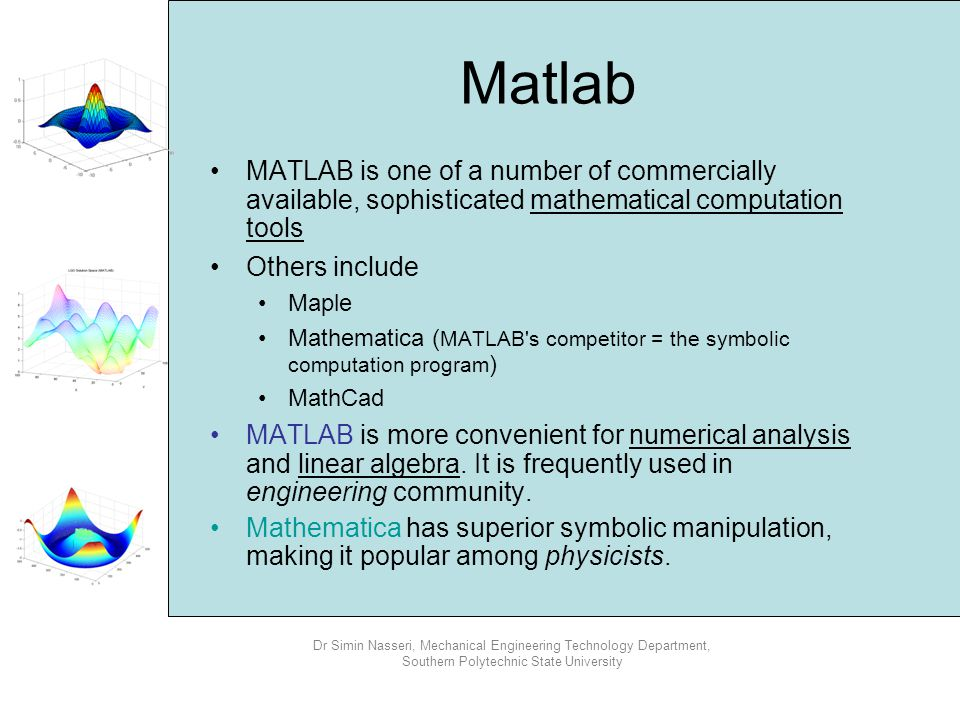 Matlab MATLAB is one of a number of commercially available, sophisticated mathematical computation tools.