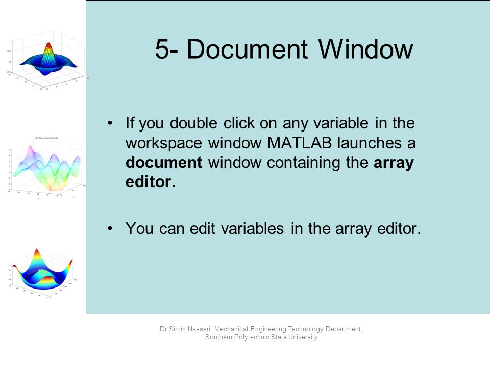 5- Document Window If you double click on any variable in the workspace window MATLAB launches a document window containing the array editor.