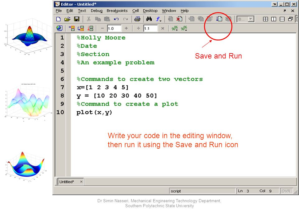 Save and Run Write your code in the editing window, then run it using the Save and Run icon