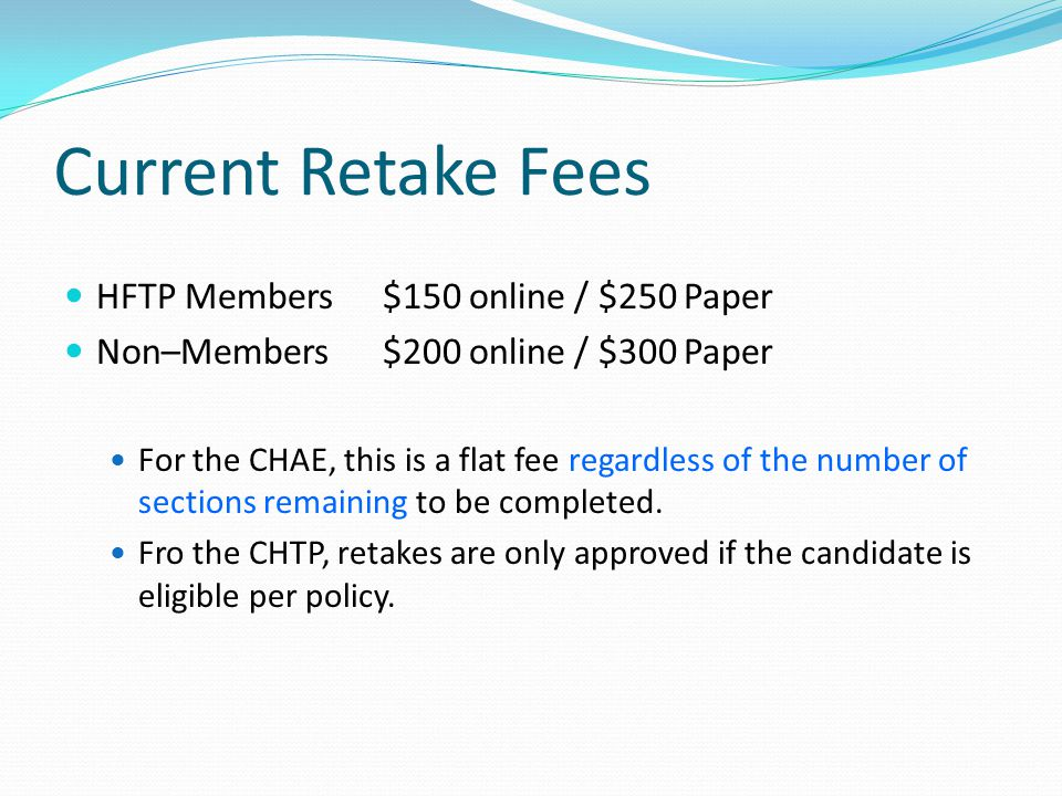 Current Retake Fees HFTP Members $150 online / $250 Paper