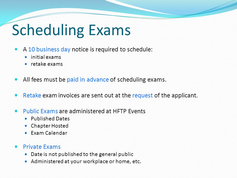 Scheduling Exams A 10 business day notice is required to schedule: