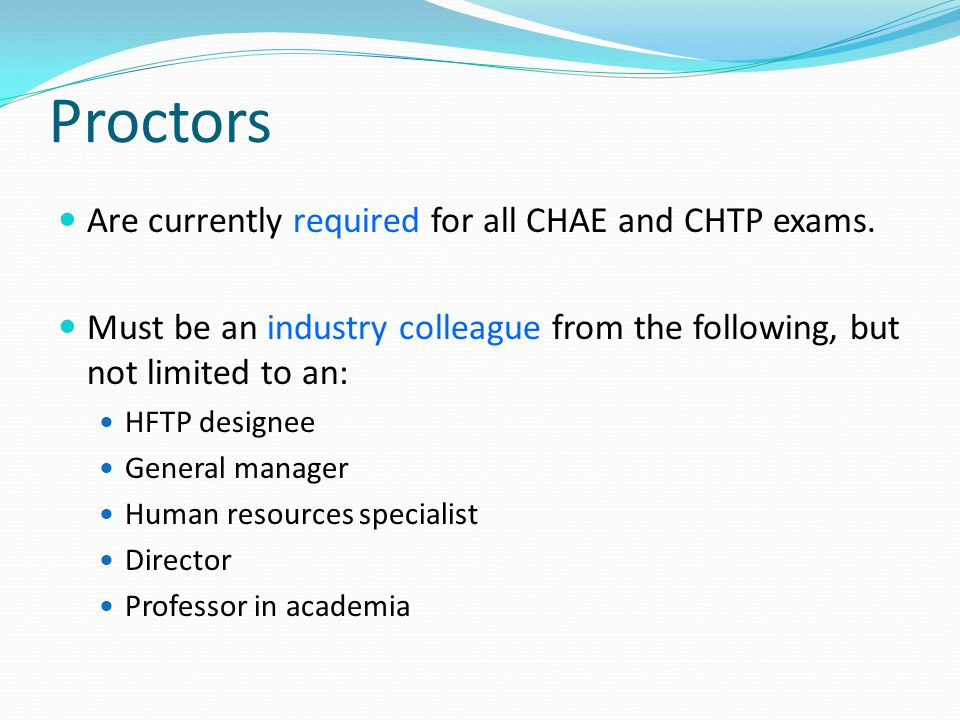 Proctors Are currently required for all CHAE and CHTP exams.