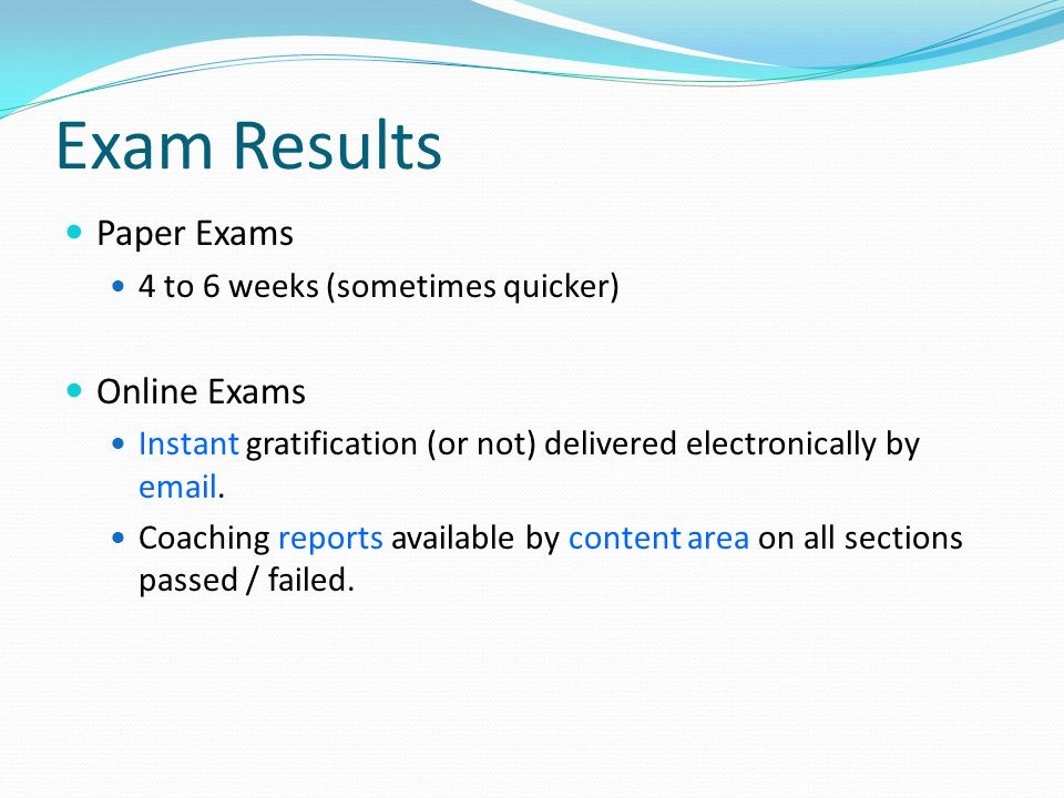 Exam Results Paper Exams Online Exams 4 to 6 weeks (sometimes quicker)