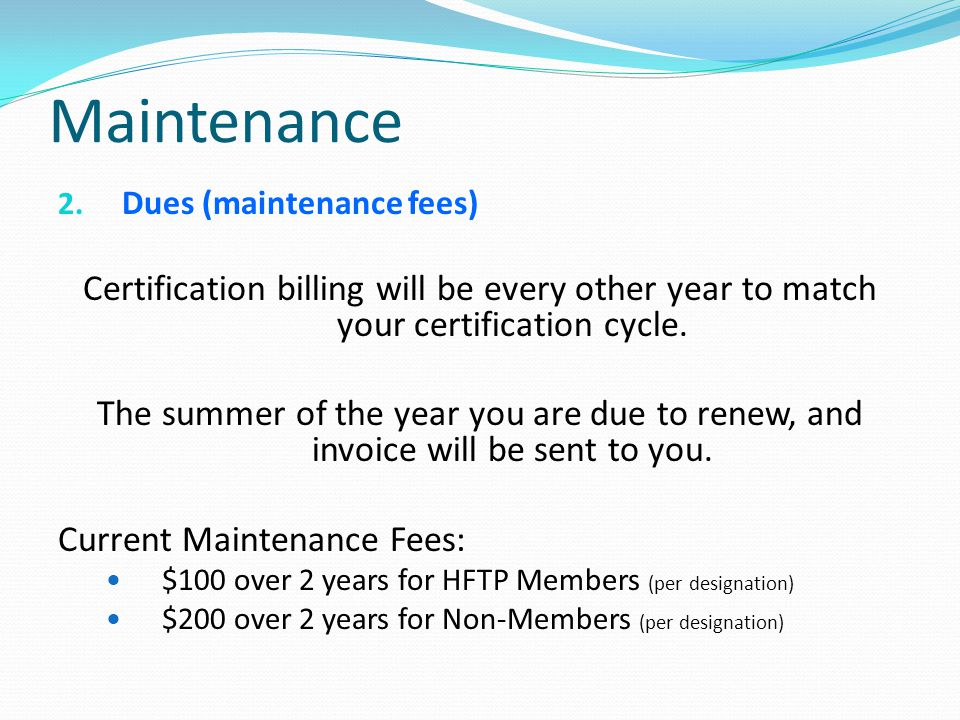 Maintenance Dues (maintenance fees) Certification billing will be every other year to match your certification cycle.