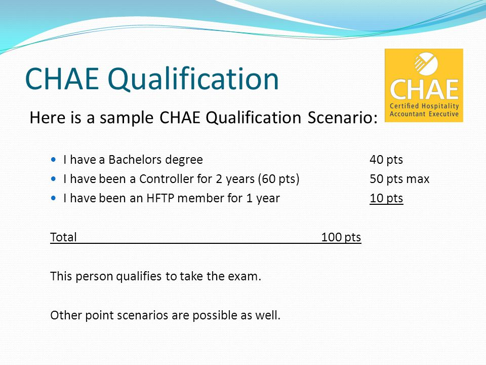 CHAE Qualification Here is a sample CHAE Qualification Scenario: