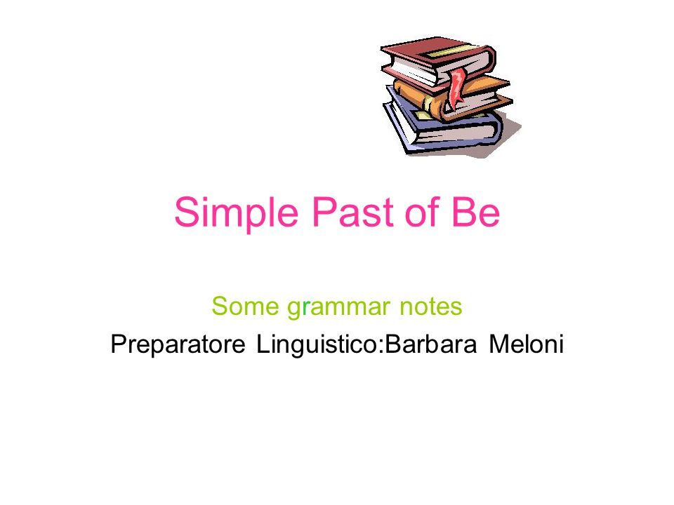 Some grammar notes Preparatore Linguistico:Barbara Meloni