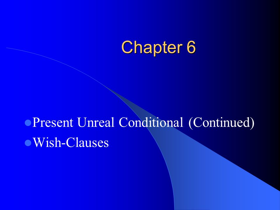 Present Unreal Conditional (Continued) Wish-Clauses