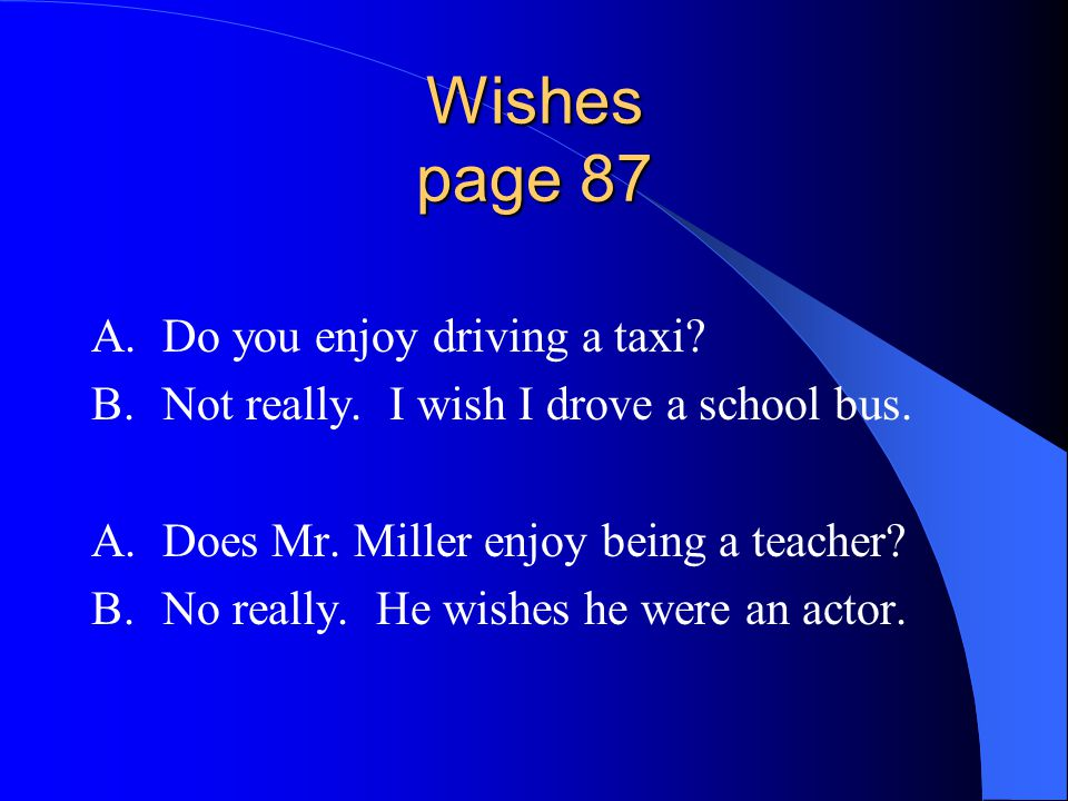 Wishes page 87 A. Do you enjoy driving a taxi