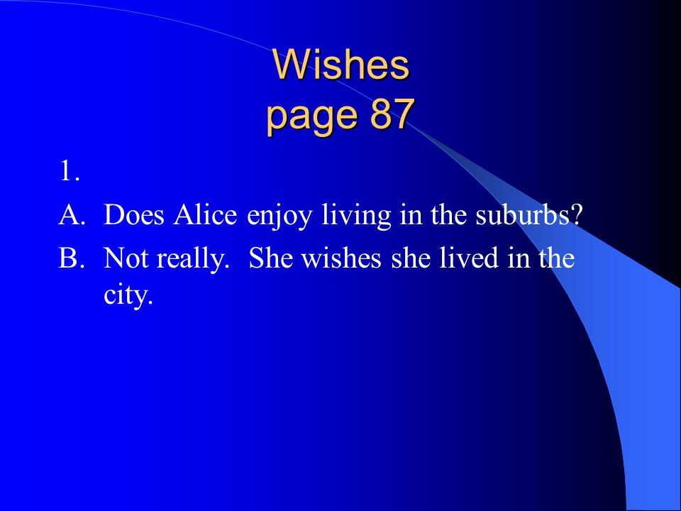 Wishes page 87 1. A. Does Alice enjoy living in the suburbs
