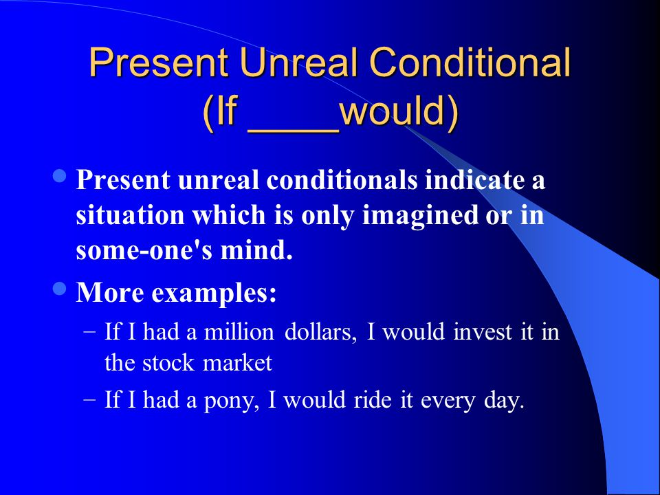 Present Unreal Conditional (If ____would)