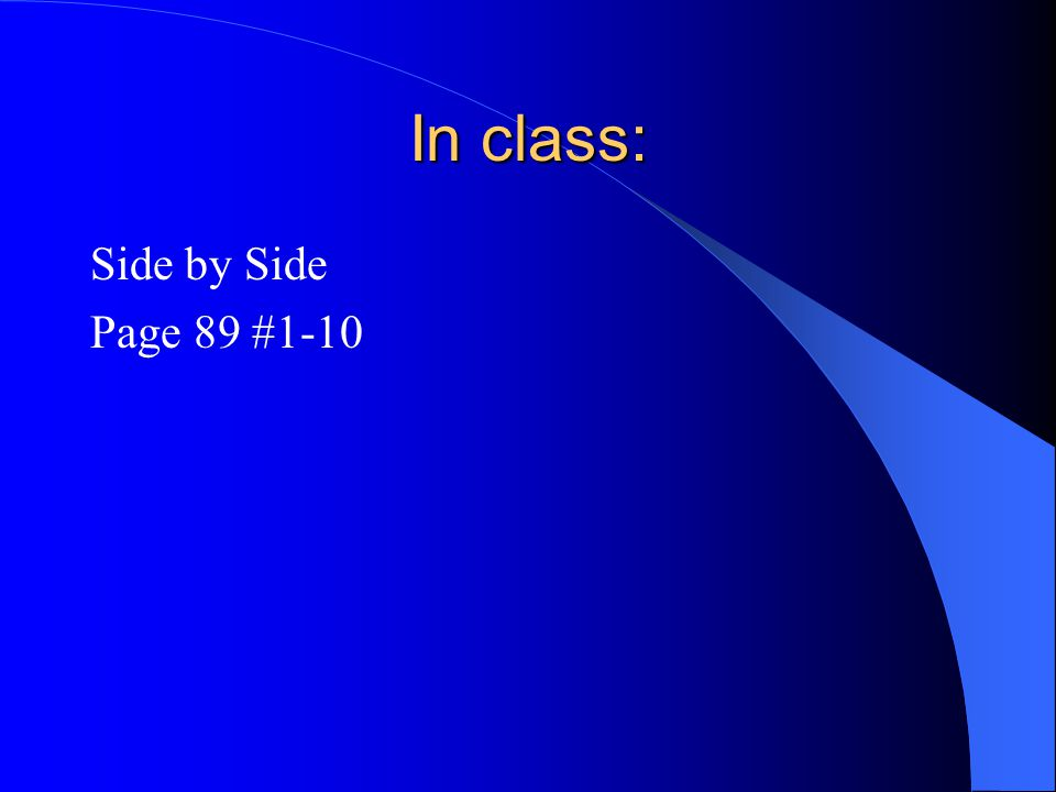 In class: Side by Side Page 89 #1-10