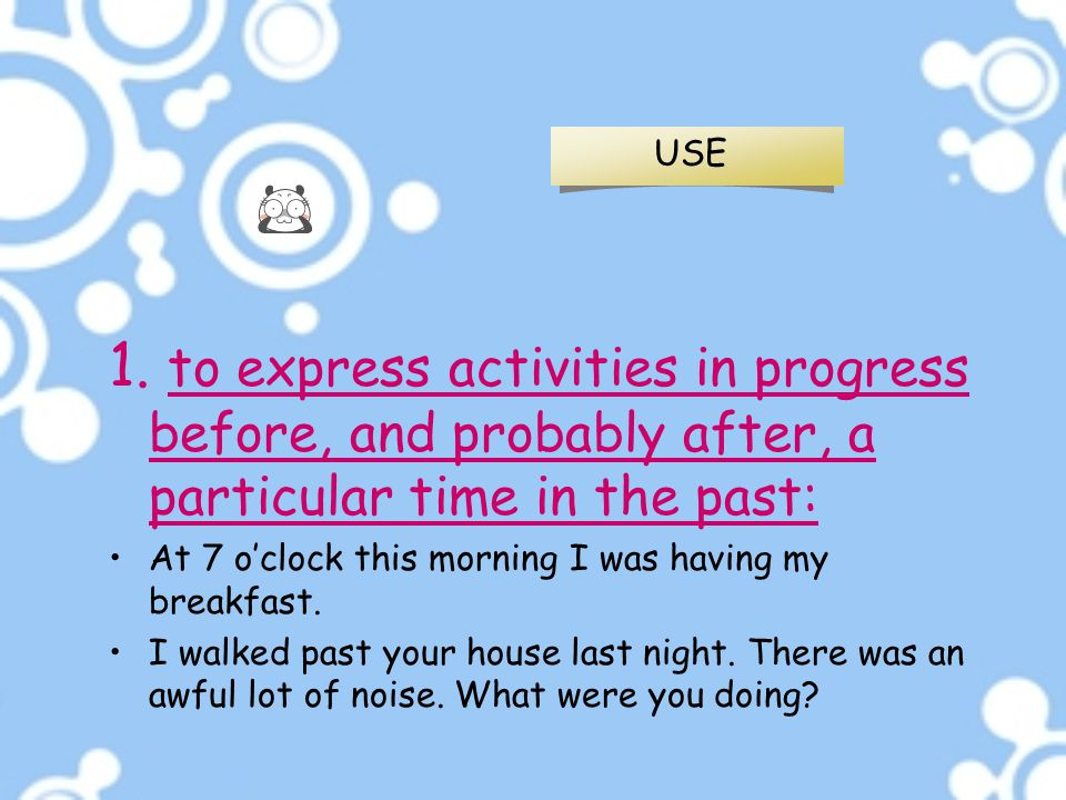 USE to express activities in progress before, and probably after, a particular time in the past: