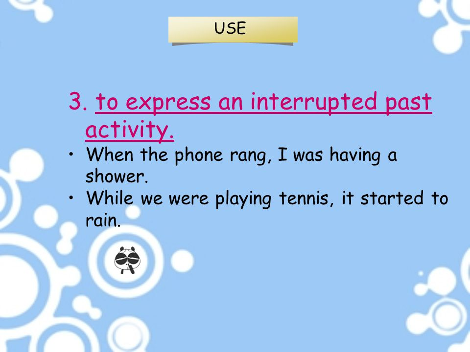 3. to express an interrupted past activity.
