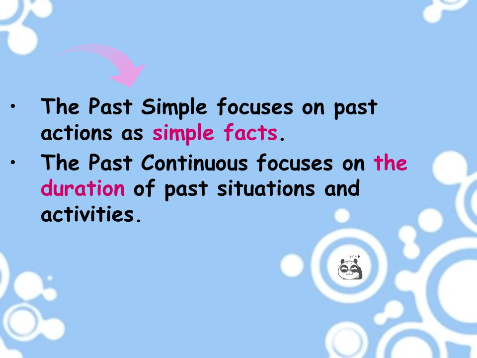 The Past Simple focuses on past actions as simple facts.