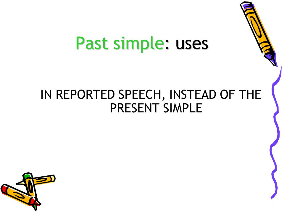 IN REPORTED SPEECH, INSTEAD OF THE PRESENT SIMPLE