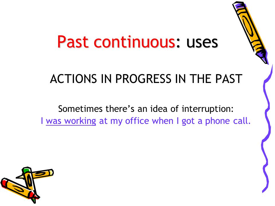 Past continuous: uses ACTIONS IN PROGRESS IN THE PAST