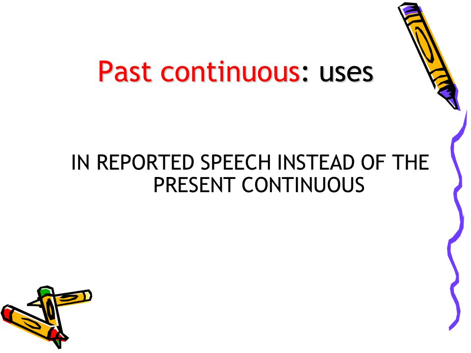 IN REPORTED SPEECH INSTEAD OF THE PRESENT CONTINUOUS